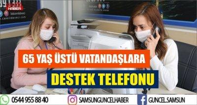 65 YAŞ ÜSTÜ VATANDAŞLARA DESTEK TELEFONU