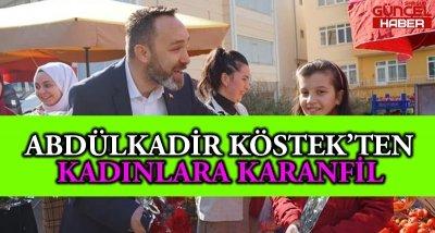 ABDÜLKADİR KÖSTEK'TEN KADINLARA KARANFİL