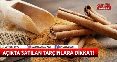 AÇIKTA SATILAN TARÇINLARA DİKKAT!