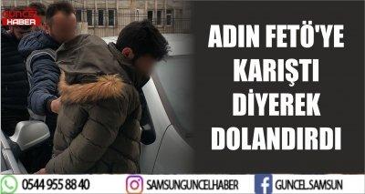 ADIN FETÖ'YE KARIŞTI DİYEREK DOLANDIRDI