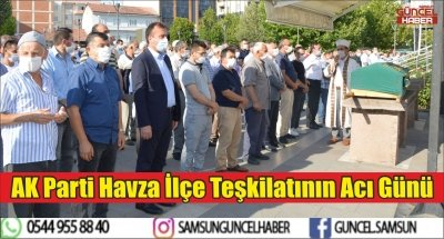 AK Parti Havza İlçe Teşkilatının Acı Günü