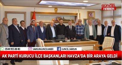 AK PARTİ KURUCU İLÇE BAŞKANLARI HAVZA'DA BİR ARAYA GELDİ