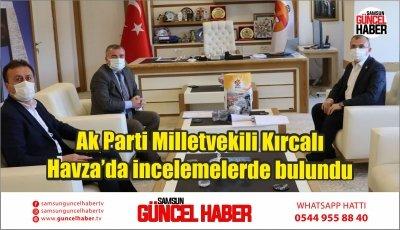 Ak Parti Milletvekili Kırcalı Havza'da incelemelerde bulundu