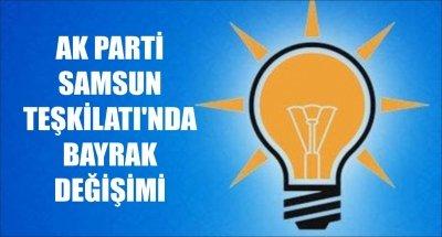 AK PARTİ SAMSUN TEŞKİLATI'NDA BAYRAK DEĞİŞİMİ