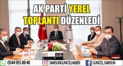 AK PARTİ YEREL TOPLANTI DÜZENLEDİ