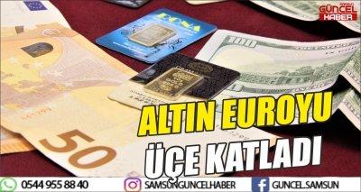 ALTIN EUROYU ÜÇE KATLADI