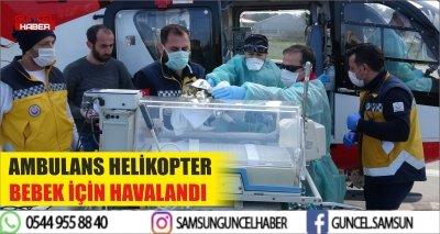 AMBULANS HELİKOPTER BEBEK İÇİN HAVALANDI