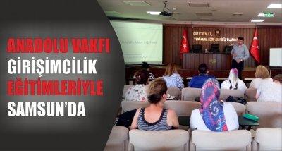 ANADOLU VAKFI GİRİŞİMCİLİK EĞİTİMLERİYLE SAMSUN'DA