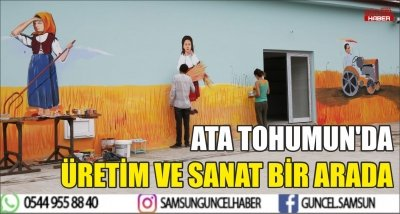 ATA TOHUMUN'DA ÜRETİM VE SANAT BİR ARADA