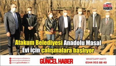 Atakum Belediyesi Anadolu Masal Evi için çalışmalara başlıyor