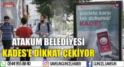 ATAKUM BELEDİYESİ KADES'E DİKKAT ÇEKİYOR