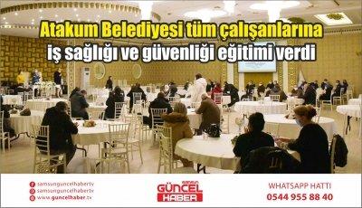 Atakum Belediyesi tüm çalışanlarına iş sağlığı ve güvenliği eğitimi verdi