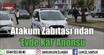 Atakum Zabıtası'ndan 'Evde Kal' Anonsu