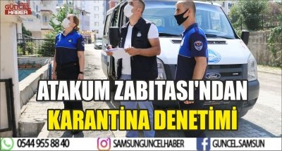 ATAKUM ZABITASI'NDAN KARANTİNA DENETİMİ