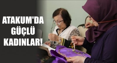 ATAKUM'DA GÜÇLÜ KADINLAR!