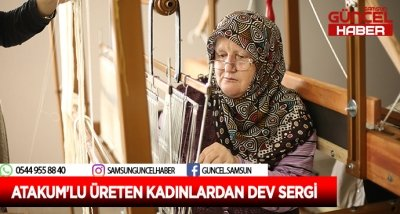ATAKUM'LU ÜRETEN KADINLARDAN DEV SERGİ