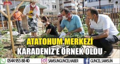 ATATOHUM MERKEZİ KARADENİZ'E ÖRNEK OLDU