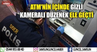 ATM'NİN İÇİNDE GİZLİ KAMERALI DÜZENEK ELE GEÇTİ
