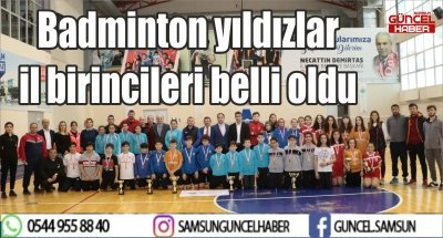 Badminton yıldızlar il birincileri belli oldu