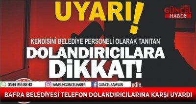 BAFRA BELEDİYESİ TELEFON DOLANDIRICILARINA KARŞI UYARDI