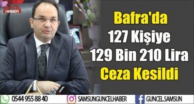 Bafra'da 127 Kişiye 129 Bin 210 Lira Ceza Kesildi