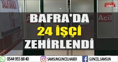BAFRA'DA 24 İŞÇİ ZEHİRLENDİ