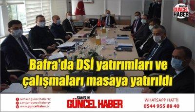 Bafra'da DSİ yatırımları ve çalışmaları masaya yatırıldı