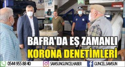 BAFRA'DA EŞ ZAMANLI KORONA DENETİMLERİ