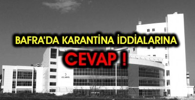 BAFRA'DA KARANTİNA İDDİALARINA CEVAP !