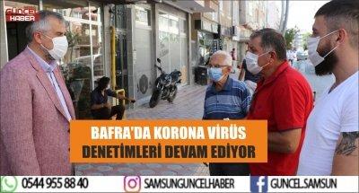 BAFRA'DA KORONA VİRÜS DENETİMLERİ DEVAM EDİYOR