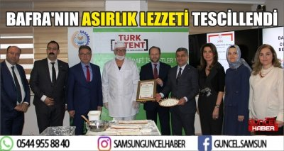 BAFRA'NIN ASIRLIK LEZZETİ TESCİLLENDİ