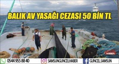 BALIK AV YASAĞI CEZASI 50 BİN TL