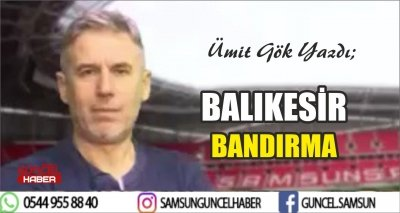 BALIKESİR / BANDIRMA