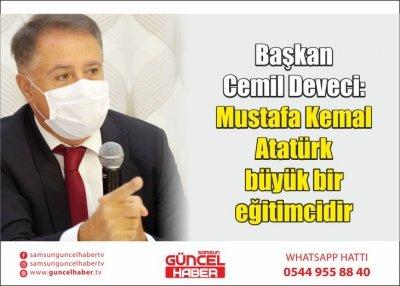 Başkan Cemil Deveci: Mustafa Kemal Atatürk büyük bir eğitimcidir