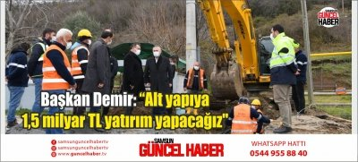 """Başkan Demir: """"Alt yapıya 1,5 milyar TL yatırım yapacağız"""