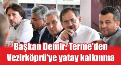 Başkan Demir: Terme'den Vezirköprü'ye yatay kalkınma