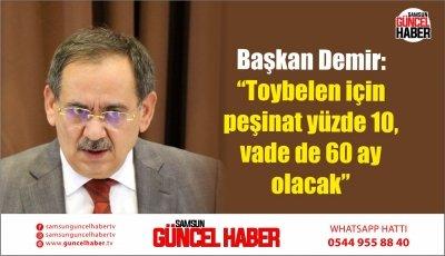 """Başkan Demir: """"Toybelen için peşinat yüzde 10, vade de 60 ay olacak"""""""