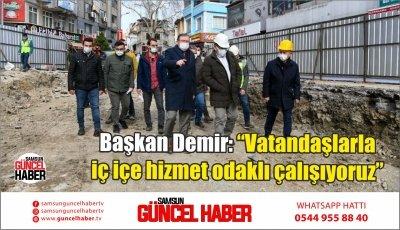 """Başkan Demir: """"Vatandaşlarla iç içe hizmet odaklı çalışıyoruz"""""""