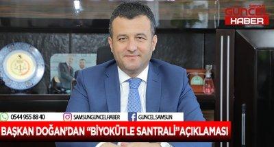 """BAŞKAN DOĞAN'DAN """"BİYOKÜTLE SANTRALİ""""AÇIKLAMASI"""