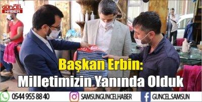 Başkan Erbin: Milletimizin Yanında Olduk