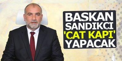 Başkan İbrahim Sandıkçı 'Çat Kapı' yapacak