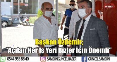 """Başkan Özdemir; """"Açılan Her İş Yeri Bizler İçin Önemli"""""""