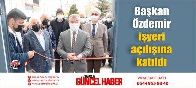 Başkan Özdemir işyeri açılışına katıldı