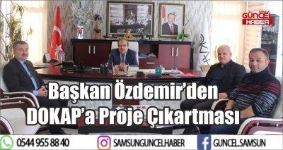 Başkan Özdemir'den DOKAP'a Proje Çıkartması