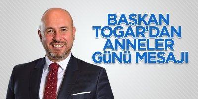 Başkan Togar'dan 'Anneler Günü' mesajı