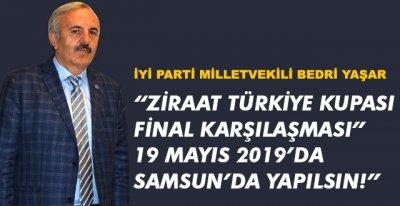 """BEDRİ YAŞAR,""""ZİRAAT TÜRKİYE KUPASI FİNAL KARŞILAŞMASI"""" 19 MAYIS 2019'DA SAMSUN'DA YAPILSIN!"""""""