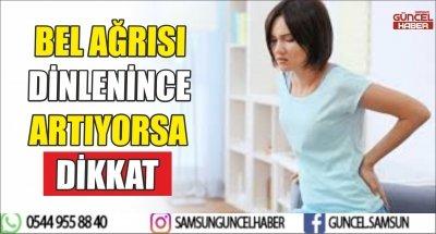 BEL AĞRISI DİNLENİNCE ARTIYORSA DİKKAT