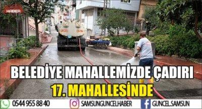 BELEDİYE MAHALLEMİZDE ÇADIRI 17. MAHALLESİNDE