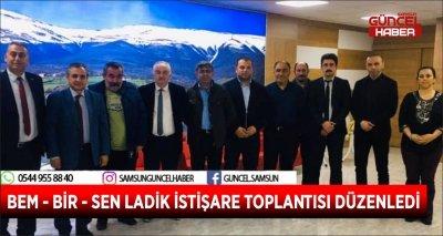 BEM - BİR - SEN LADİK İSTİŞARE TOPLANTISI DÜZENLEDİ