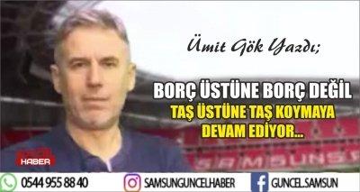 BORÇ ÜSTÜNE BORÇ DEĞİL TAŞ ÜSTÜNE TAŞ KOYMAYA DEVAM EDİYOR...